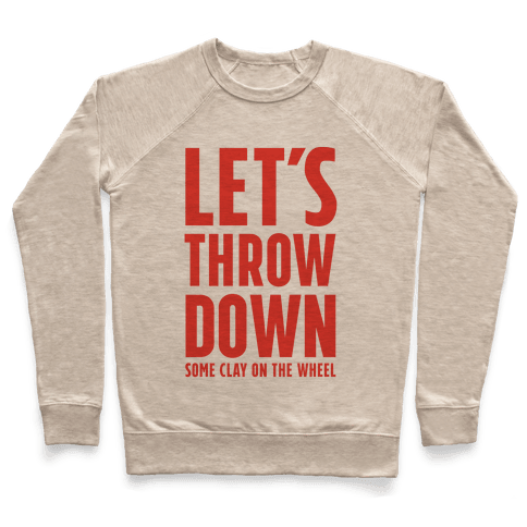 Let's Throw Down (Some Clay On The Wheel) Pullover