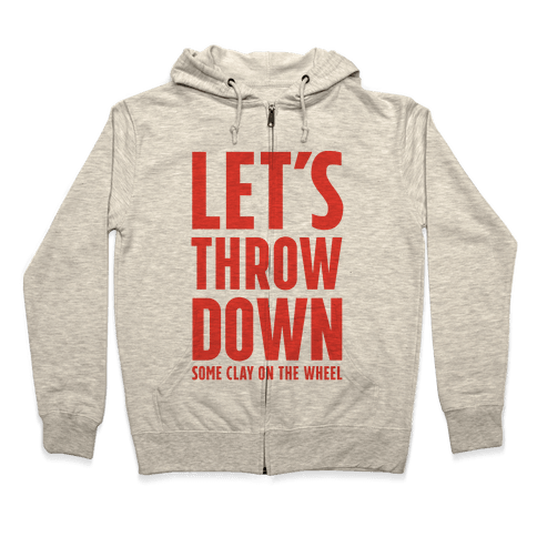 Let's Throw Down (Some Clay On The Wheel) Zip Hoodie