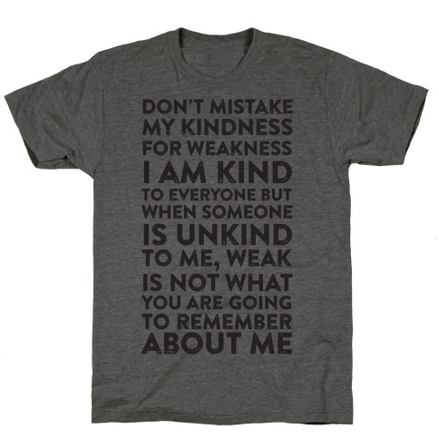 Kindness Is Not Weakness Mens/Unisex T-Shirt