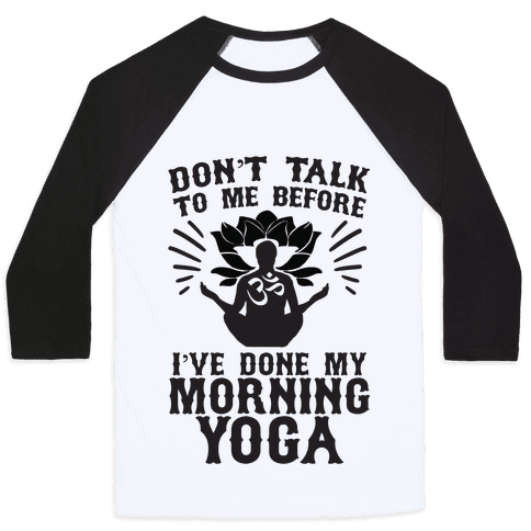 Don't Talk To Me Before I've Done My morning Yoga Baseball Tee