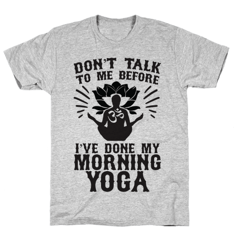 Don't Talk To Me Before I've Done My morning Yoga Mens T-Shirt