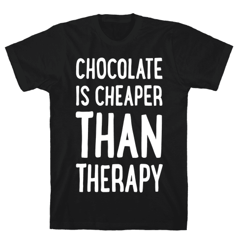 Chocolate Is Cheaper Than Therapy Mens T-Shirt