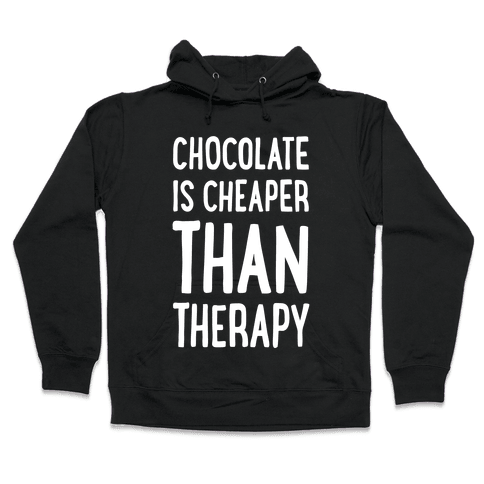 Chocolate Is Cheaper Than Therapy Hooded Sweatshirt