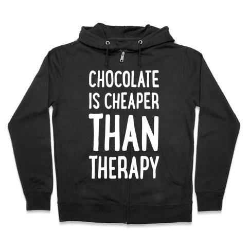Chocolate Is Cheaper Than Therapy Zip Hoodie