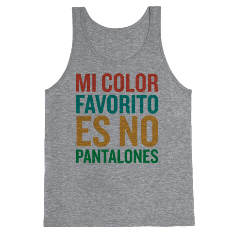 Mi Color Favorito Es No Pantalones Tank Top