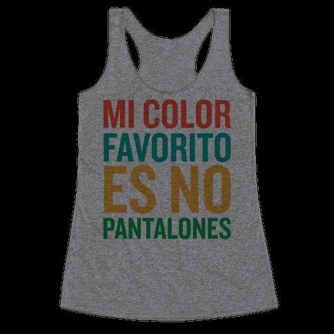 Mi Color Favorito Es No Pantalones Racerback Tank Top