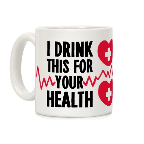 I Drink This For Your Health Coffee Mug