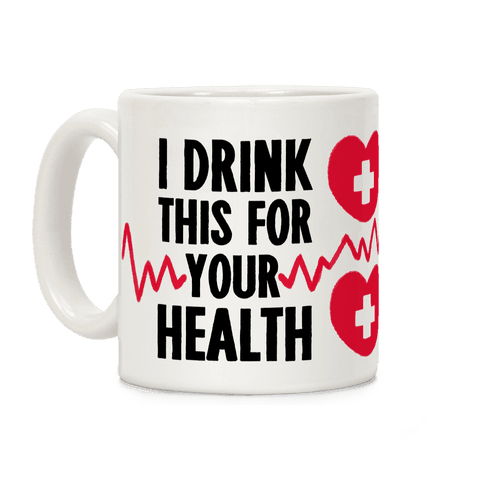I Drink This For Your Health Coffee Mug