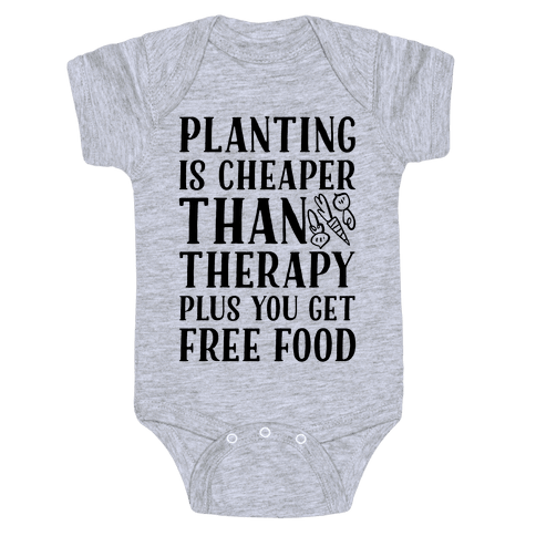 Planting Is Cheaper Than Therapy Baby Onesy