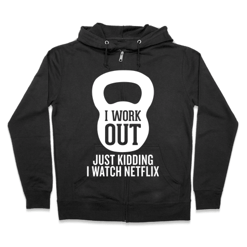 I Work Out (Just Kidding) Zip Hoodie