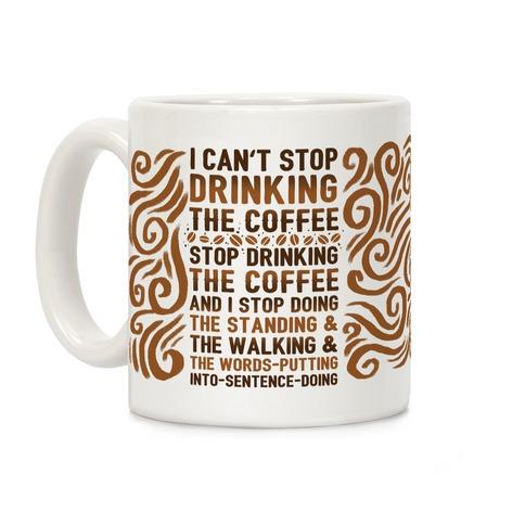 I Can't Stop Drinking The Coffee Coffee Mug