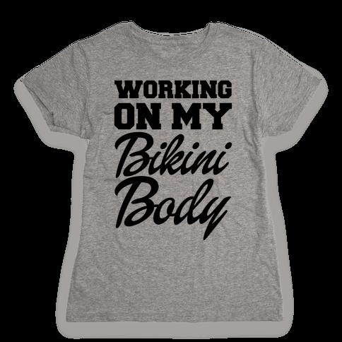Working On My Bikini Body Womens T-Shirt