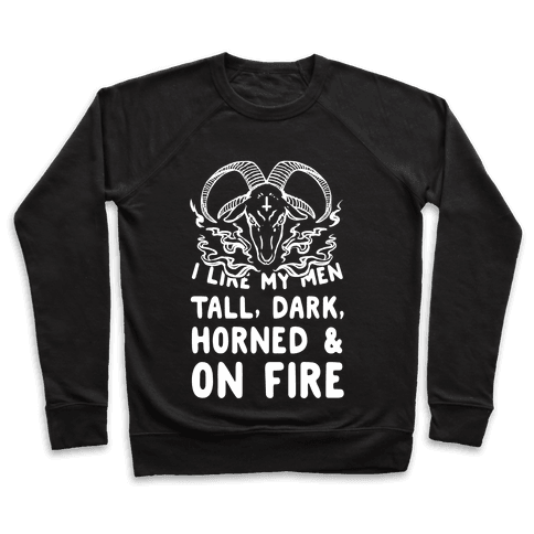 I Like My Men Tall, Dark, Horned and on Fire! Pullover