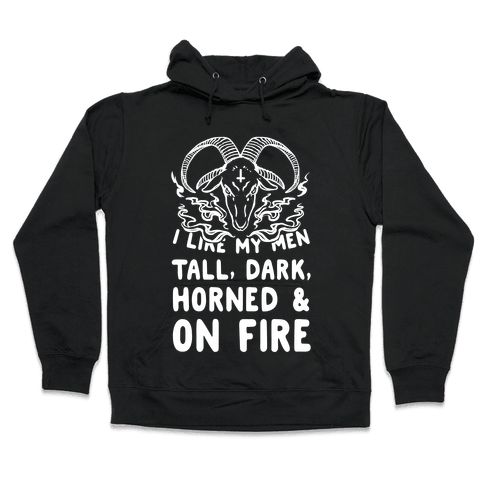 I Like My Men Tall, Dark, Horned and on Fire! Hooded Sweatshirt