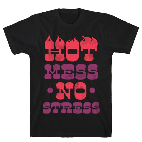 Hot Mess No Stress T-Shirt