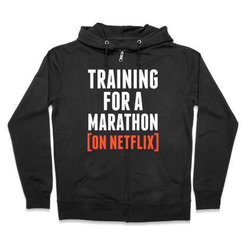 Training for a Marathon (On Netflix) Zip Hoodie