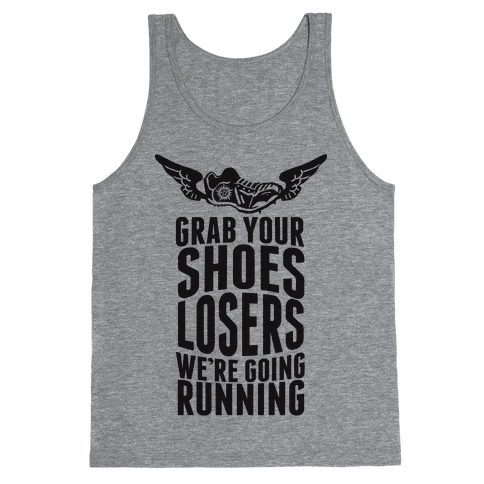Grab Your Shoes Losers We're Going Running Tank Top