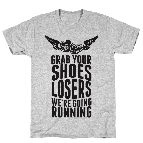 Grab Your Shoes Losers We're Going Running Mens T-Shirt