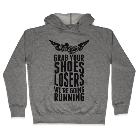 Grab Your Shoes Losers We're Going Running Hooded Sweatshirt