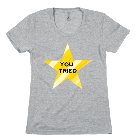 Gold Star; You Tried Womens T-Shirt