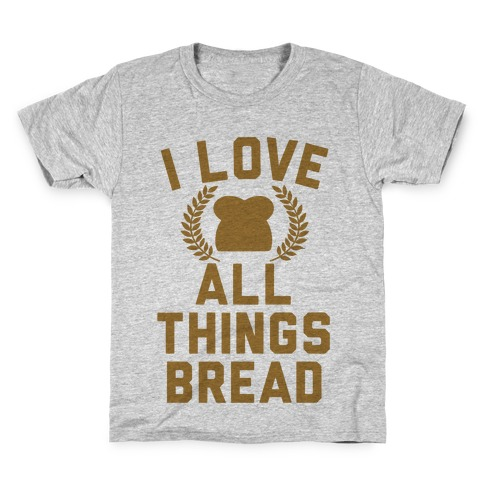 I Love All Things Bread Kids T-Shirt