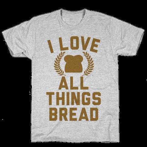 I Love All Things Bread Mens T-Shirt