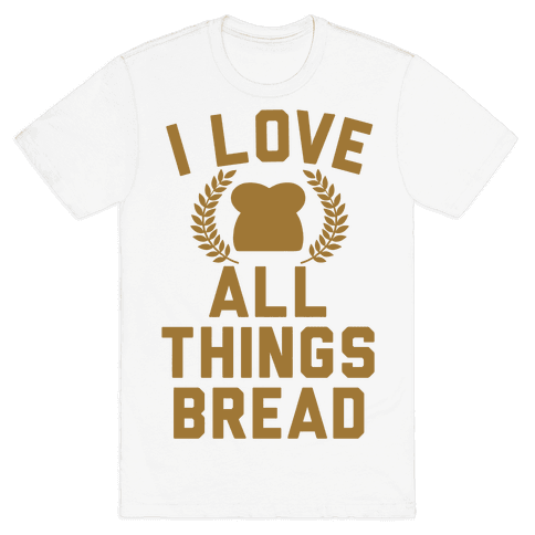 I Love All Things Bread Mens T-Shirt