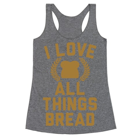 I Love All Things Bread Racerback Tank Top