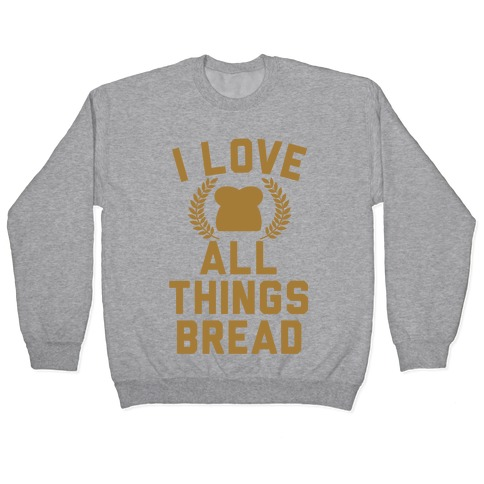 I Love All Things Bread Pullover