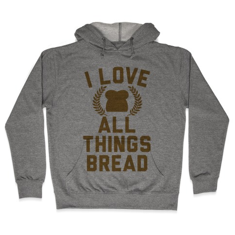 I Love All Things Bread Hooded Sweatshirt