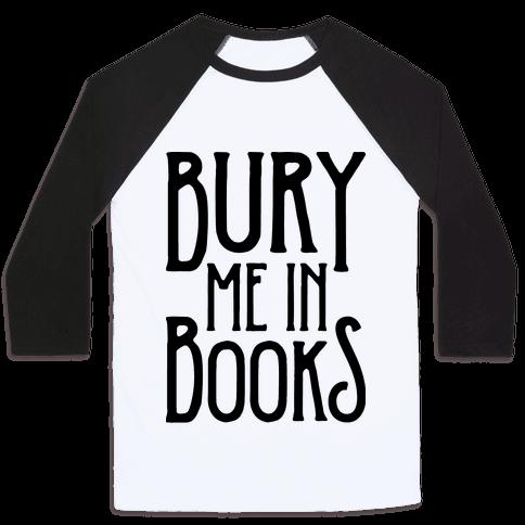 Bury Me In Books Baseball Tee