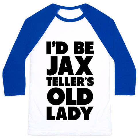 I'd be Jax Teller's Old Lady Baseball Tee