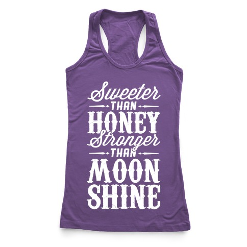 Sweeter Than Honey, Stronger Than Moonshine Racerback Tank Top