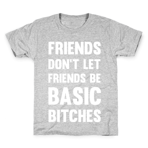 Friends Don't Let Friends Be Basic Bitches Kids T-Shirt