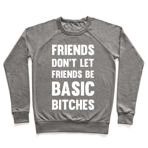 Friends Don't Let Friends Be Basic Bitches Pullover