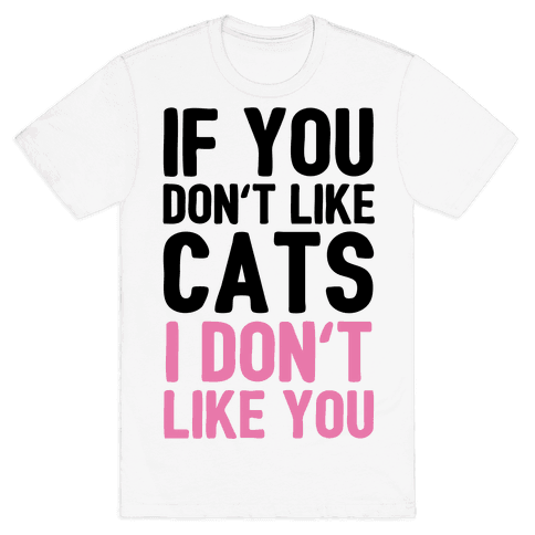 If You Don't Like Cats I Don't Like You Mens T-Shirt