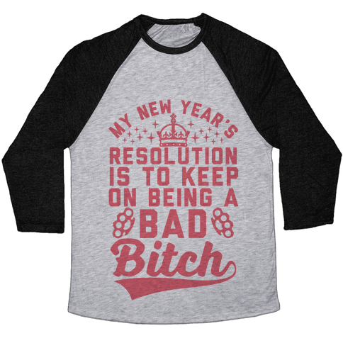 My New Year's Resolution Is To Keep On Being A Bad Bitch Baseball Tee