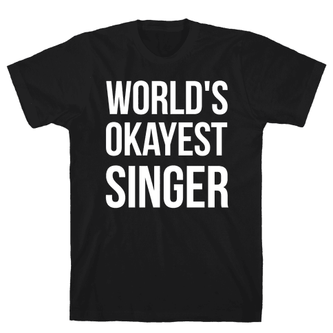 World's Okayest Singer Mens T-Shirt