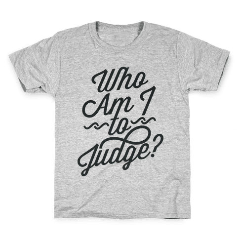 Who Am I To Judge Kids T-Shirt