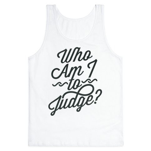Who Am I To Judge Tank Top
