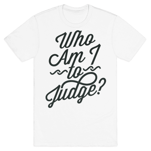 Who Am I To Judge Mens T-Shirt