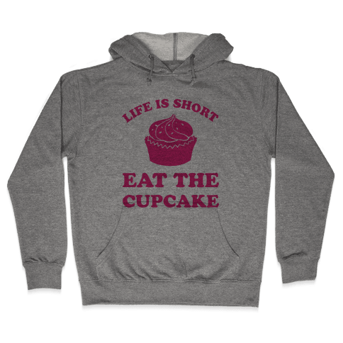 Life Is Short Eat The Cupcake Hooded Sweatshirt