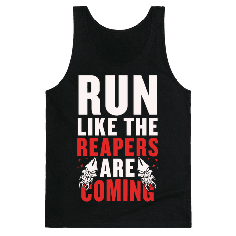 Run Like The Reapers Are Coming
