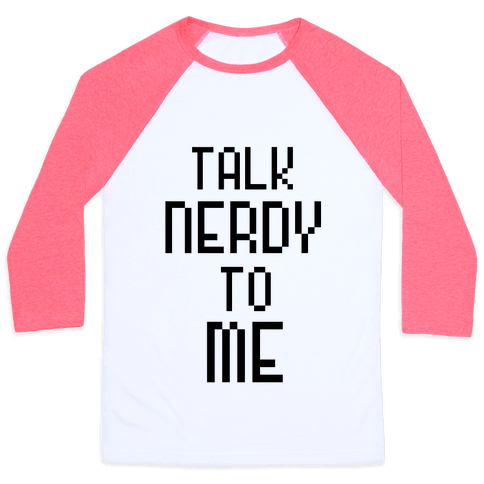 Talk Nerdy To Me Baseball Tee