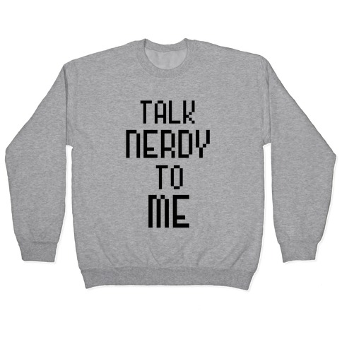 Talk Nerdy To Me Pullover