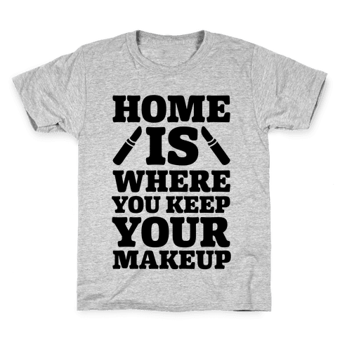 Home Is Where You Keep Your Makeup Kids T-Shirt