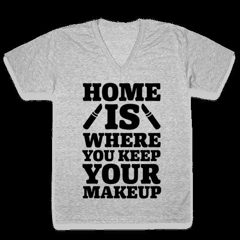 Home Is Where You Keep Your Makeup V-Neck Tee Shirt