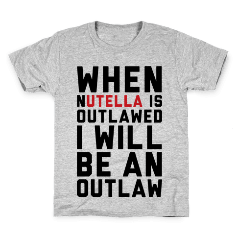 When Nutella Is Outlawed I Will Be An Outlaw Kids T-Shirt