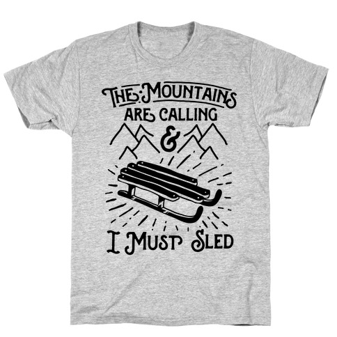 The Mountains are Calling and I Must Sled T-Shirt