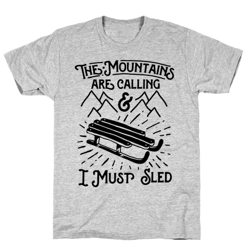 The Mountains are Calling and I Must Sled Mens T-Shirt